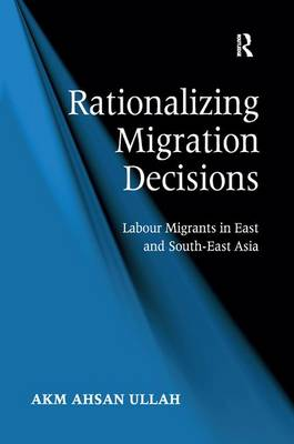 Rationalizing Migration Decisions: Labour Migrants in East and South-East Asia (Hardback)