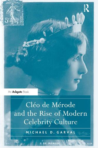 Cleo de Merode and the Rise of Modern Celebrity Culture (Hardback)