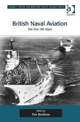 British Naval Aviation: The First 100 Years - Corbett Centre for Maritime Policy Studies Series (Hardback)