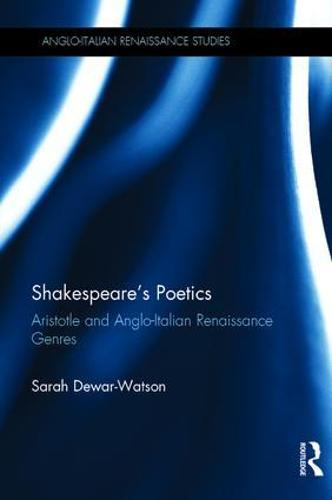 Shakespeare's Poetics: Aristotle and Anglo-Italian Renaissance Genres - Anglo-Italian Renaissance Studies (Hardback)