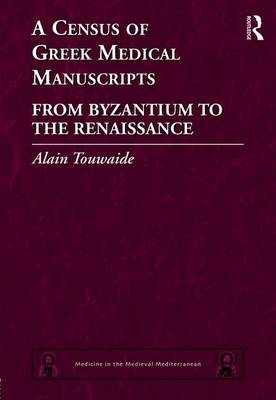 A Census of Greek Medical Manuscripts: From Byzantium to the Renaissance - Medicine in the Medieval Mediterranean 6 (Hardback)