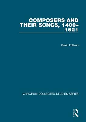 Composers and their Songs, 1400-1521 - Variorum Collected Studies (Hardback)