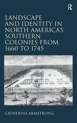 Landscape and Identity in North America's Southern Colonies from 1660 to 1745 (Hardback)