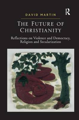 The Future of Christianity: Reflections on Violence and Democracy, Religion and Secularization (Paperback)