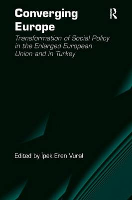Converging Europe: Transformation of Social Policy in the Enlarged European Union and in Turkey (Hardback)