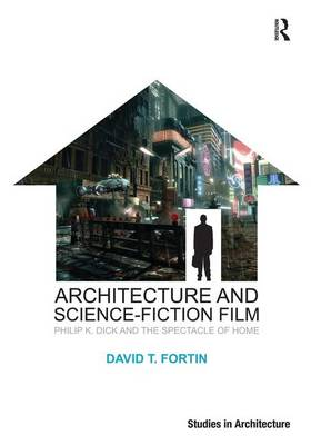 Architecture and Science-Fiction Film: Philip K. Dick and the Spectacle of Home - Ashgate Studies in Architecture (Hardback)