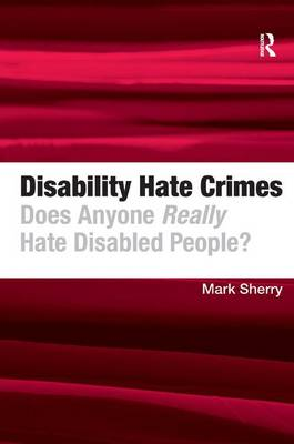 Disability Hate Crimes: Does Anyone Really Hate Disabled People? (Hardback)