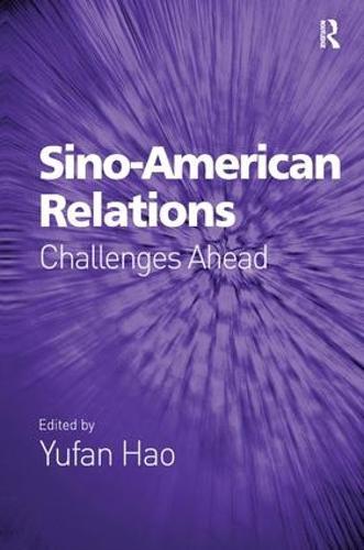 Sino-American Relations: Challenges Ahead (Hardback)
