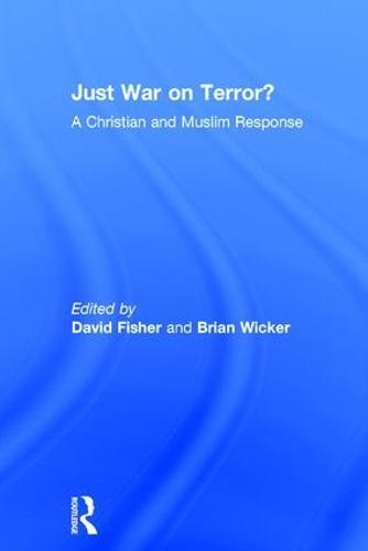 Just War on Terror?: A Christian and Muslim Response (Hardback)