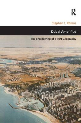 Dubai Amplified: The Engineering of a Port Geography (Hardback)