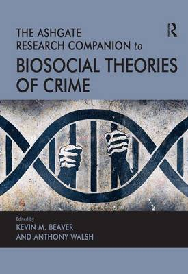 The Ashgate Research Companion to Biosocial Theories of Crime (Hardback)
