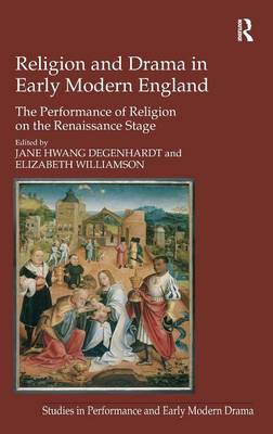 Religion and Drama in Early Modern England: The Performance of Religion on the Renaissance Stage (Hardback)