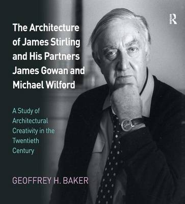 The Architecture of James Stirling and His Partners James Gowan and Michael Wilford: A Study of Architectural Creativity in the Twentieth Century (Hardback)