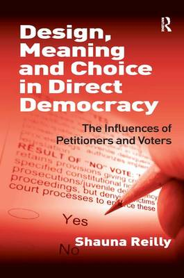 Design, Meaning and Choice in Direct Democracy: The Influences of Petitioners and Voters (Hardback)