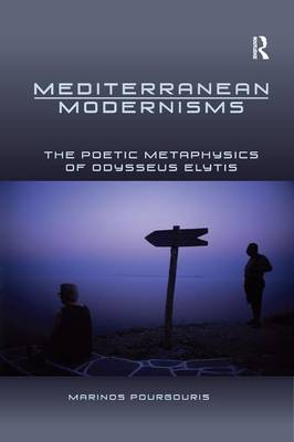 Mediterranean Modernisms: The Poetic Metaphysics of Odysseus Elytis (Hardback)