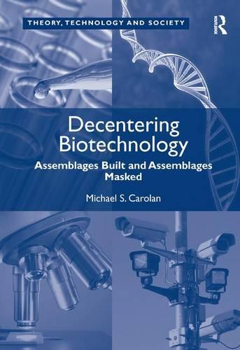 Decentering Biotechnology: Assemblages Built and Assemblages Masked (Hardback)