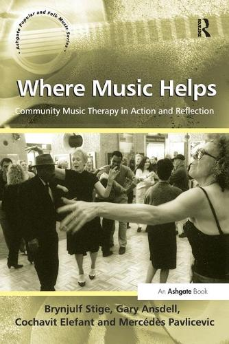 Where Music Helps: Community Music Therapy in Action and Reflection - Ashgate Popular and Folk Music Series (Paperback)