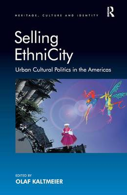 Selling EthniCity: Urban Cultural Politics in the Americas - Heritage, Culture and Identity (Hardback)