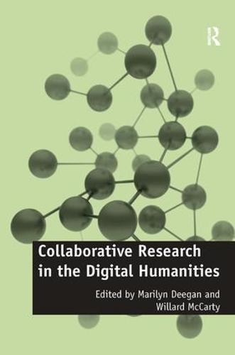 Collaborative Research in the Digital Humanities - Digital Research in the Arts and Humanities (Hardback)