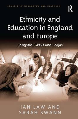 Ethnicity and Education in England and Europe: Gangstas, Geeks and Gorjas - Studies in Migration and Diaspora (Hardback)