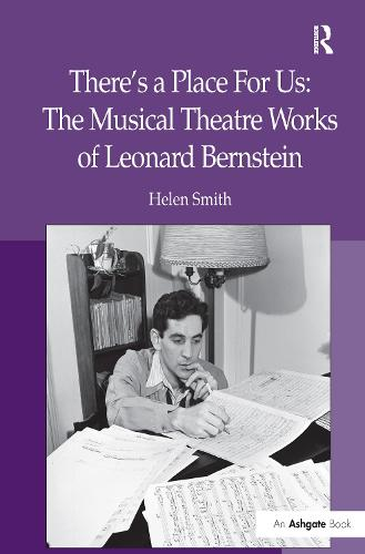 There's a Place For Us: The Musical Theatre Works of Leonard Bernstein (Hardback)