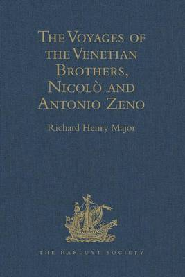 The Voyages of the Venetian Brothers, Nicolo and Antonio Zeno, to the Northern Seas in the XIVth Century: Comprising the latest known Accounts of the Lost Colony of Greenland; and of the Northmen in America before Columbus - Hakluyt Society, First Series (Hardback)