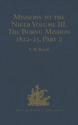 Missions to the Niger: Volume III. The Bornu Mission 1822-25, Part 2 - Hakluyt Society, Second Series (Hardback)