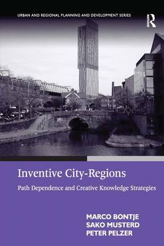Inventive City-Regions: Path Dependence and Creative Knowledge Strategies (Hardback)