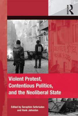 Violent Protest, Contentious Politics, and the Neoliberal State - The Mobilization Series on Social Movements, Protest, and Culture (Hardback)