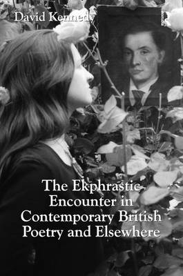The Ekphrastic Encounter in Contemporary British Poetry and Elsewhere (Hardback)