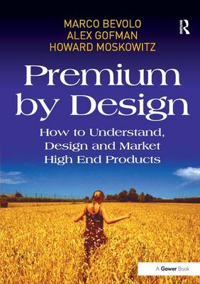 Premium by Design: How to Understand, Design and Market High End Products (Hardback)