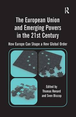 The European Union and Emerging Powers in the 21st Century: How Europe Can Shape a New Global Order (Hardback)