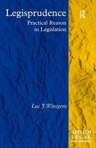 Legisprudence: Practical Reason in Legislation - Applied Legal Philosophy (Hardback)