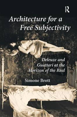 Architecture for a Free Subjectivity: Deleuze and Guattari at the Horizon of the Real (Hardback)