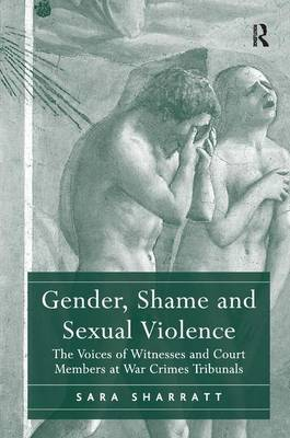 Gender, Shame and Sexual Violence: The Voices of Witnesses and Court Members at War Crimes Tribunals (Hardback)