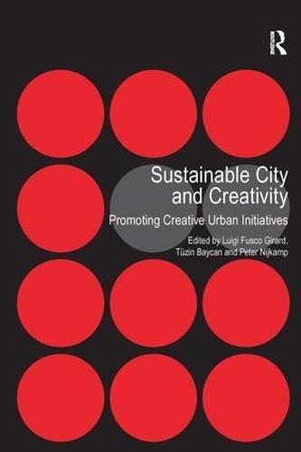 Sustainable City and Creativity: Promoting Creative Urban Initiatives (Hardback)