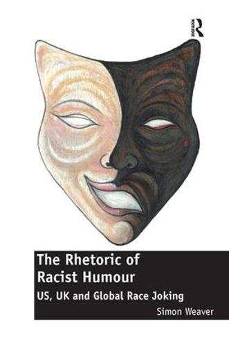 The Rhetoric of Racist Humour: US, UK and Global Race Joking (Hardback)