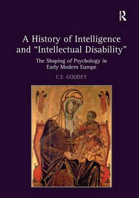A History of Intelligence and 'Intellectual Disability': The Shaping of Psychology in Early Modern Europe (Hardback)