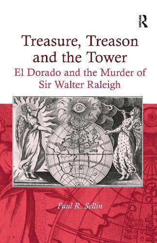 Treasure, Treason and the Tower: El Dorado and the Murder of Sir Walter Raleigh (Hardback)