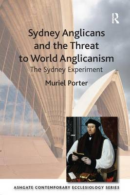Sydney Anglicans and the Threat to World Anglicanism: The Sydney Experiment - Routledge Contemporary Ecclesiology (Paperback)