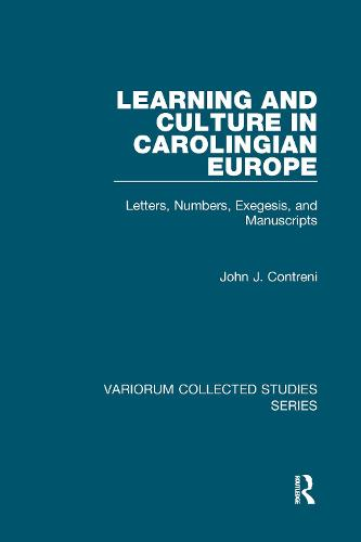 Learning and Culture in Carolingian Europe: Letters, Numbers, Exegesis, and Manuscripts - Variorum Collected Studies (Hardback)