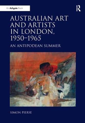 Australian Art and Artists in London, 1950-1965: An Antipodean Summer (Hardback)