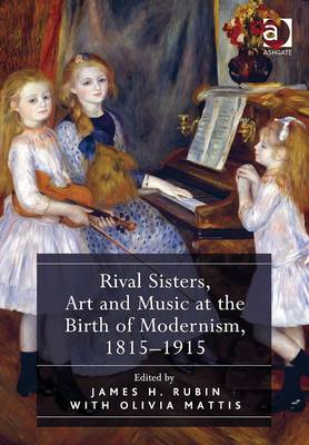 Rival Sisters, Art and Music at the Birth of Modernism, 1815-1915 (Hardback)