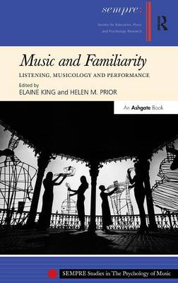 Music and Familiarity: Listening, Musicology and Performance - SEMPRE Studies in the Psychology of Music (Hardback)