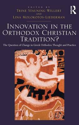 Innovation in the Orthodox Christian Tradition?: The Question of Change in Greek Orthodox Thought and Practice (Hardback)