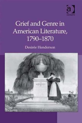 Grief and Genre in American Literature, 1790-1870 (Hardback)