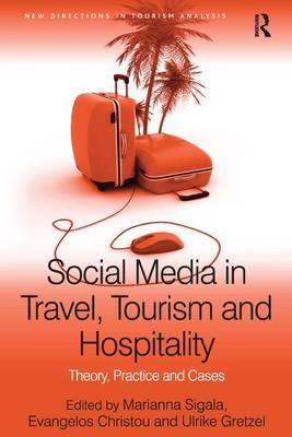 Social Media in Travel, Tourism and Hospitality: Theory, Practice and Cases - New Directions in Tourism Analysis (Hardback)