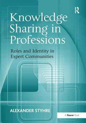 Knowledge Sharing in Professions: Roles and Identity in Expert Communities (Hardback)