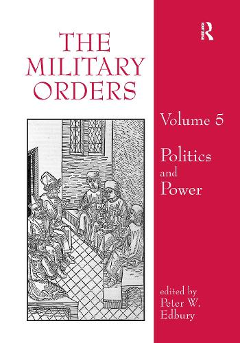 The Military Orders Volume V: Politics and Power - The Military Orders 5 (Hardback)
