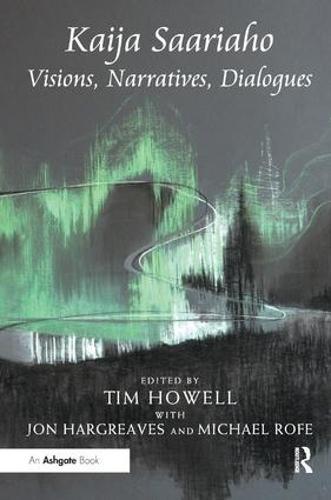 Kaija Saariaho: Visions, Narratives, Dialogues (Hardback)